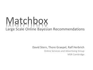 Matchbox Large Scale Online Bayesian Recommendations