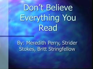 Don�t Believe Everything You Read