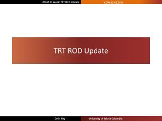 TRT ROD Update