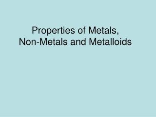 Properties of Metals,  Non-Metals and Metalloids