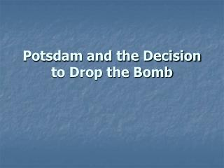 Potsdam and the Decision to Drop the Bomb