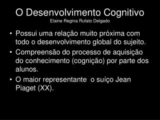 O Desenvolvimento Cognitivo Elaine Regina Rufato Delgado