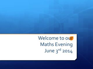 Welcome to our  Maths Evening June 3 rd  2014