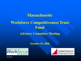 Massachusetts Workforce Competitiveness Trust Fund Advisory Committee Meeting October 19, 2006