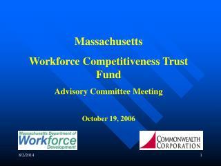 Massachusetts Workforce Competitiveness Trust Fund Advisory Committee Meeting October 19, 2006