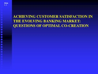 ACHIEVING CUSTOMER SATISFACTION IN THE EVOLVING BANKING MARKET: QUESTIONS OF OPTIMAL CO-CREATION