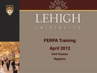 FERPA Training  April 2012 Emil Gnasso Registrar