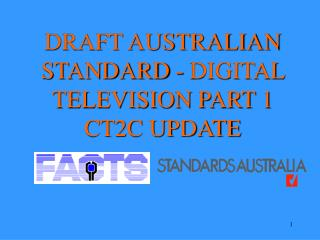 DRAFT AUSTRALIAN STANDARD - DIGITAL TELEVISION PART 1 CT2C UPDATE