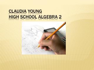 Claudia Young High School Algebra 2