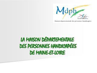LA MAISON D�PARTEMENTALE  DES PERSONNES HANDICAP�ES  DE MAINE-ET-LOIRE