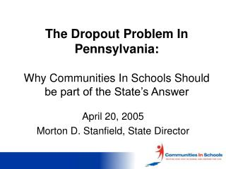 The Dropout Problem In Pennsylvania:   Why Communities In Schools Should be part of the State s Answer