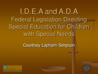 I.D.E.A and A.D.A Federal Legislation Directing Special Education for Children with Special Needs