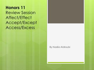 Honors 11 Review Session Affect/Effect Accept/Except Access/Excess