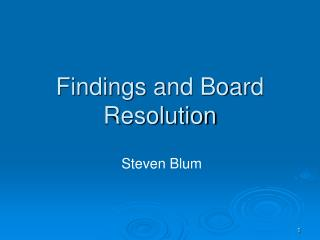 Findings and Board Resolution