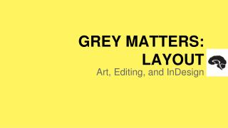 GREY MATTERS: LAYOUT