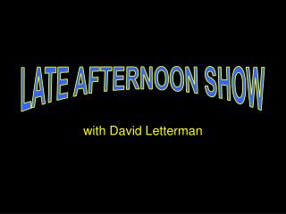 LATE AFTERNOON SHOW