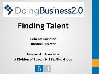 Finding Talent Rebecca  Burtman Division Director Beacon Hill  Associates
