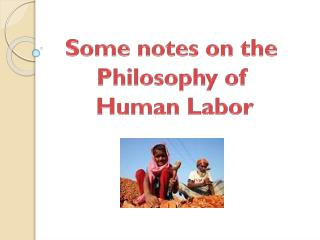 Some notes on the  Philosophy of  Human Labor