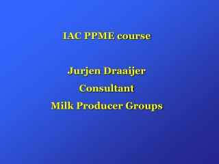 IAC PPME course Jurjen Draaijer Consultant Milk Producer Groups