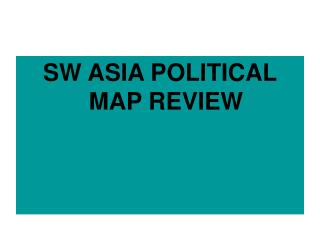 SW ASIA POLITICAL MAP REVIEW