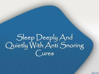 Sleep Deeply And Quietly With Anti Snoring Cures