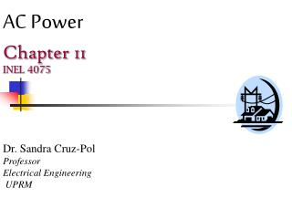 AC Power Chapter 11 INEL 4075 Dr. Sandra Cruz-Pol Professor  Electrical Engineering  UPRM
