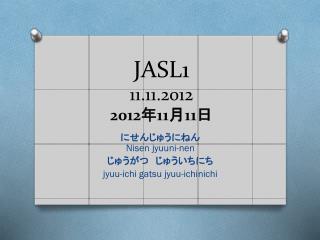 JASL1 11.11.2012 2012 年 11 月 11 日