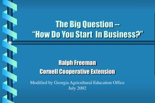 The Big Question -- �How Do You Start  In Business?�