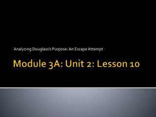 Module 3A: Unit 2: Lesson  10