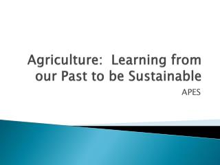 Agriculture:  Learning from our Past to be Sustainable