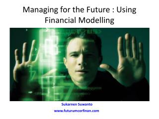 Managing for the Future : Using Financial  Modelling