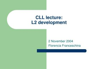 CLL lecture:  L2 development