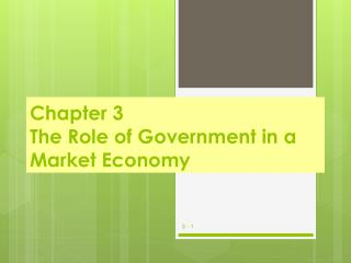 Chapter 3 The Role of Government in a Market Economy