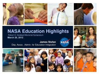 NASA Education Highlights  Robert H. Goddard Memorial Symposium March 29, 2012