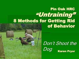 "Pin Oak HRC "" Untraining"" 8 Methods for Getting Rid of Behavior Karen Pryor"