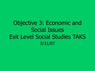 Objective 3: Economic and Social Issues  Exit Level Social Studies TAKS