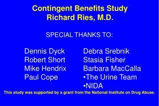 Contingent Benefits Study Richard Ries, M.D.