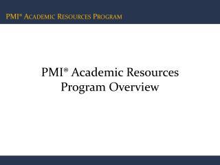 PMI® Academic Resources Program Overview
