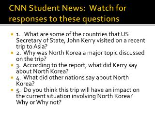 CNN Student News:  Watch for responses to these questions