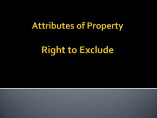 Attributes of Property Right to Exclude