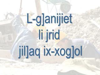 L-g]anijiet  li jrid  jil]aq ix-xog]ol