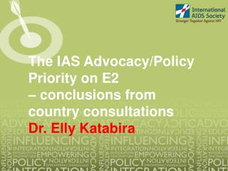 The IAS Advocacy/Policy  Priority on E2  – conclusions from  country consultations