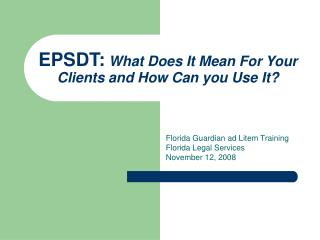 EPSDT: What Does It Mean For Your Clients and How Can you Use It
