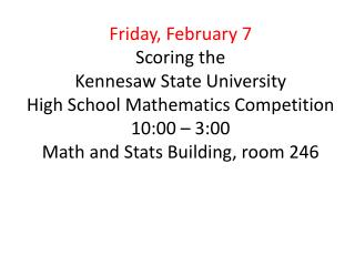 Friday, February 7 Scoring the  Kennesaw State University  High School Mathematics Competition