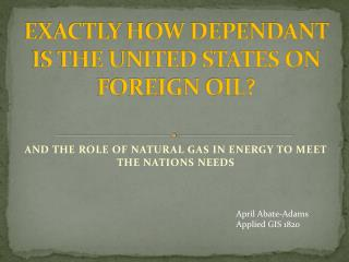 EXACTLY HOW DEPENDANT IS THE UNITED STATES ON FOREIGN OIL?