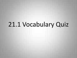 21.1 Vocabulary Quiz