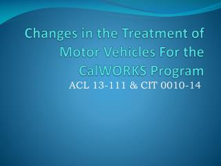 Changes in the Treatment of  Motor Vehicles For the CalWORKS Program