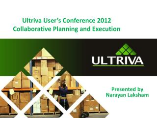 Ultriva User's Conference 2012  Collaborative Planning and Execution