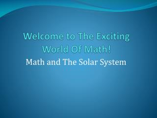 Welcome to The Exciting World Of Math!