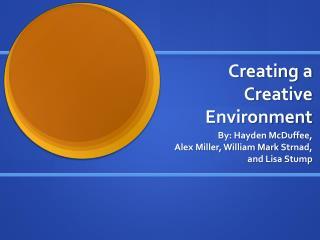 Creating a    Creative    Environment